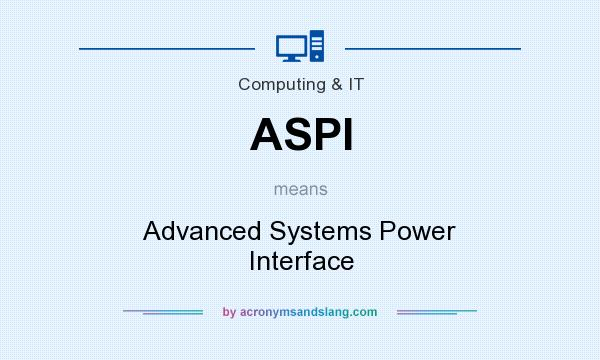 What does ASPI mean? It stands for Advanced Systems Power Interface