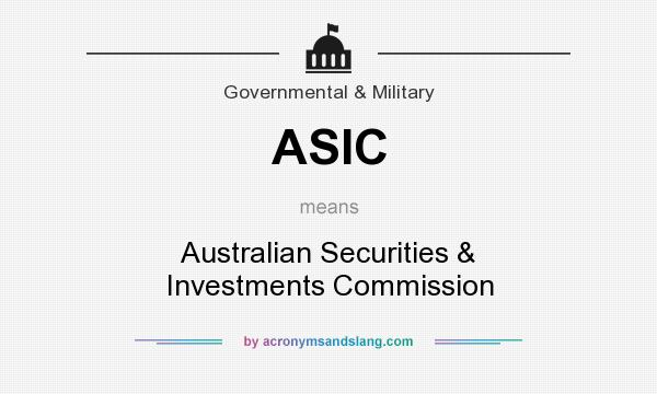 What does ASIC mean? It stands for Australian Securities & Investments Commission
