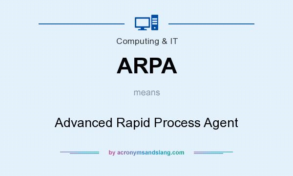 What does ARPA mean? It stands for Advanced Rapid Process Agent