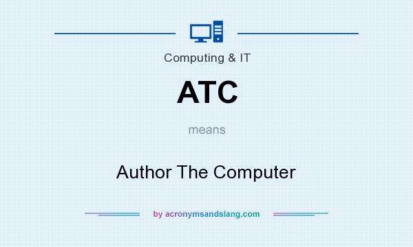 What does ATC mean? It stands for Author The Computer