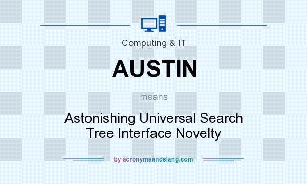 What does AUSTIN mean? It stands for Astonishing Universal Search Tree Interface Novelty