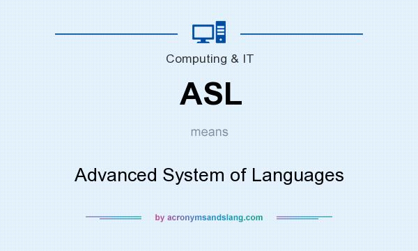 What does ASL mean? It stands for Advanced System of Languages