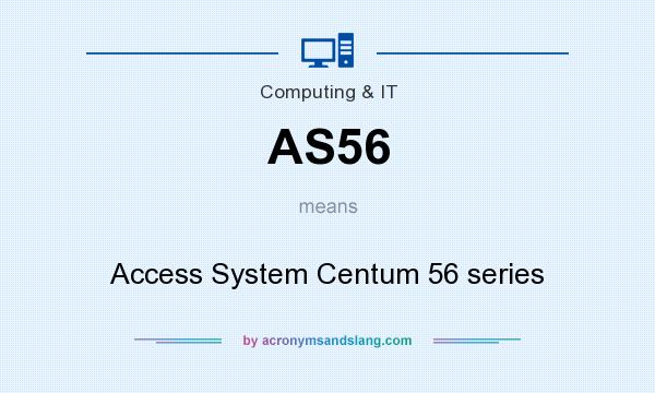 What does AS56 mean? It stands for Access System Centum 56 series