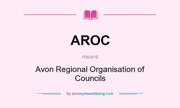 What does AROC mean? It stands for Avon Regional Organisation of Councils