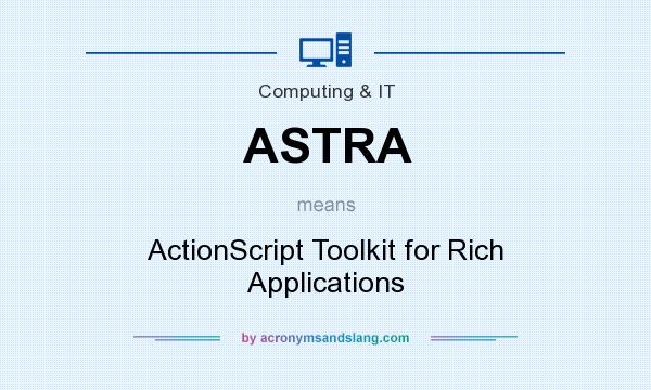 What does ASTRA mean? It stands for ActionScript Toolkit for Rich Applications
