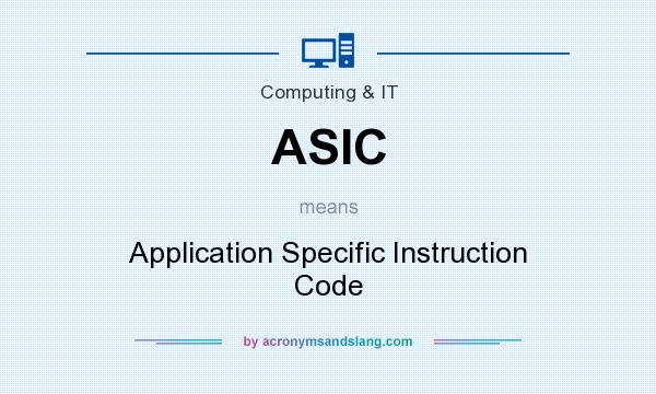 What does ASIC mean? It stands for Application Specific Instruction Code