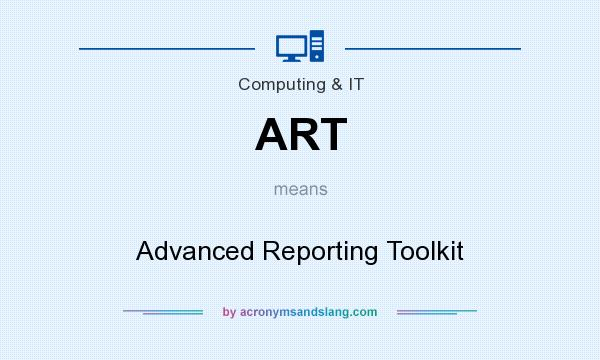 What does ART mean? It stands for Advanced Reporting Toolkit