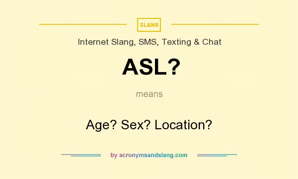 What does ASL? mean? It stands for Age? Sex? Location?