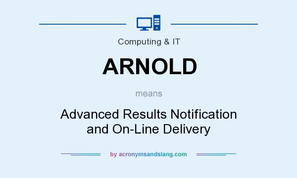 What does ARNOLD mean? It stands for Advanced Results Notification and On-Line Delivery