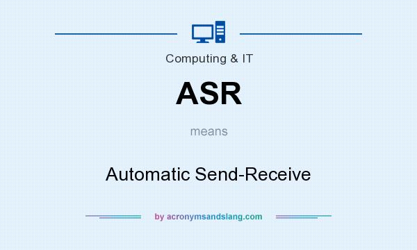 What does ASR mean? It stands for Automatic Send-Receive