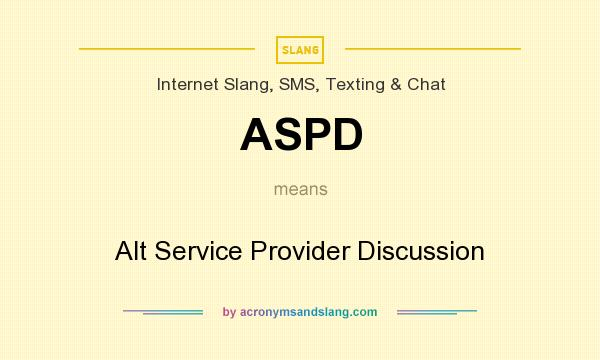 What does ASPD mean? It stands for Alt Service Provider Discussion