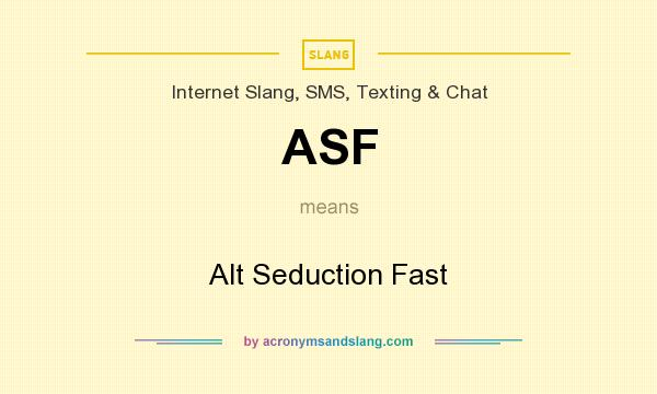 What does ASF mean? It stands for Alt Seduction Fast
