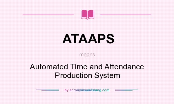 What does ATAAPS mean? It stands for Automated Time and Attendance Production System