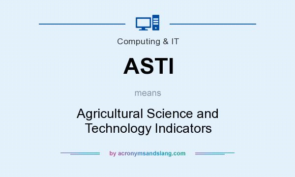 What does ASTI mean? It stands for Agricultural Science and Technology Indicators