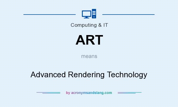 What does ART mean? It stands for Advanced Rendering Technology