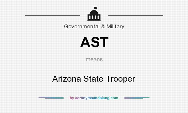 What does AST mean? It stands for Arizona State Trooper