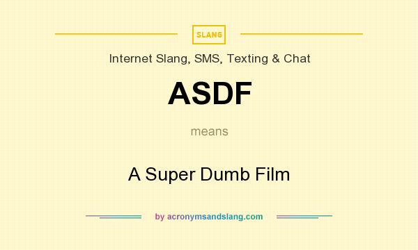 What does ASDF mean? It stands for A Super Dumb Film