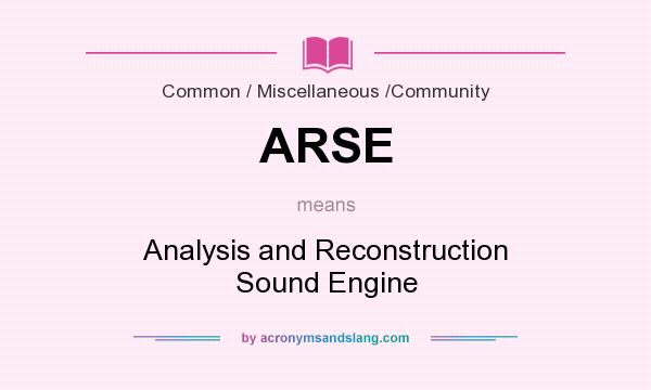 What does ARSE mean? It stands for Analysis and Reconstruction Sound Engine