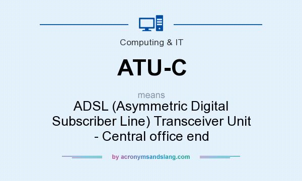 What does ATU-C mean? It stands for ADSL (Asymmetric Digital Subscriber Line) Transceiver Unit - Central office end