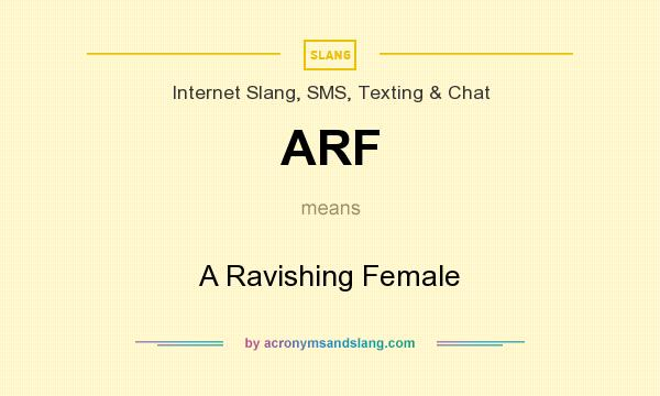 What does ARF mean? It stands for A Ravishing Female