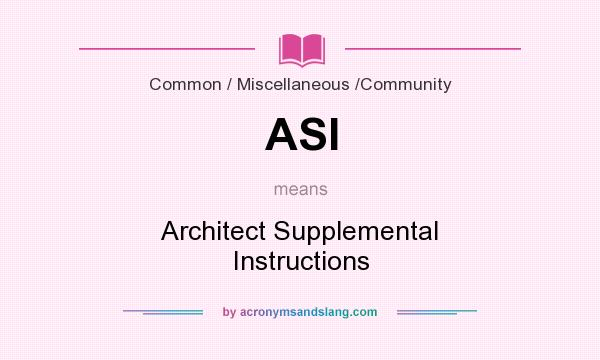 What does ASI mean? It stands for Architect Supplemental Instructions