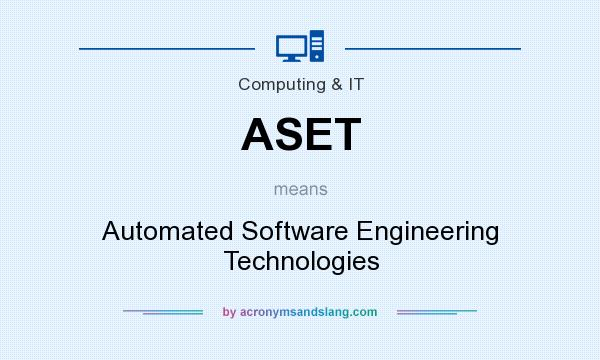 What does ASET mean? It stands for Automated Software Engineering Technologies