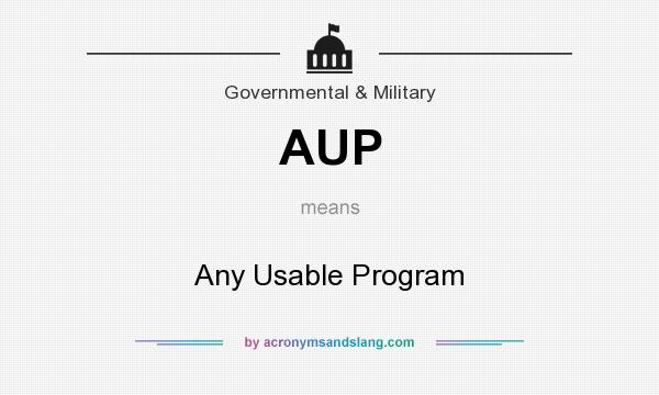 What does AUP mean? It stands for Any Usable Program