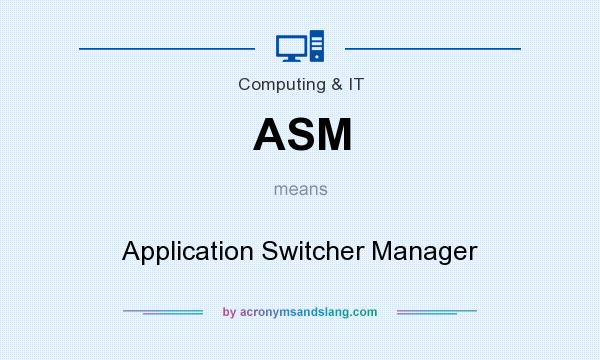 What does ASM mean? It stands for Application Switcher Manager