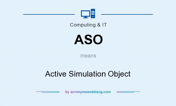 What does ASO mean? It stands for Active Simulation Object
