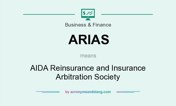 What does ARIAS mean? It stands for AIDA Reinsurance and Insurance Arbitration Society