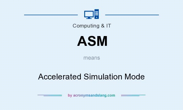 What does ASM mean? It stands for Accelerated Simulation Mode