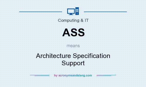 What does ASS mean? It stands for Architecture Specification Support
