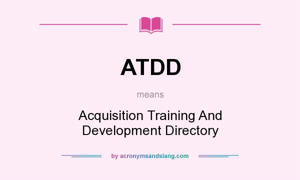 What does ATDD mean? It stands for Acquisition Training And Development Directory