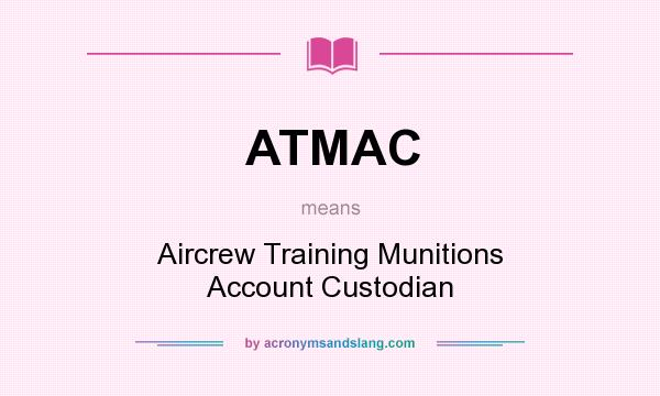 What does ATMAC mean? It stands for Aircrew Training Munitions Account Custodian