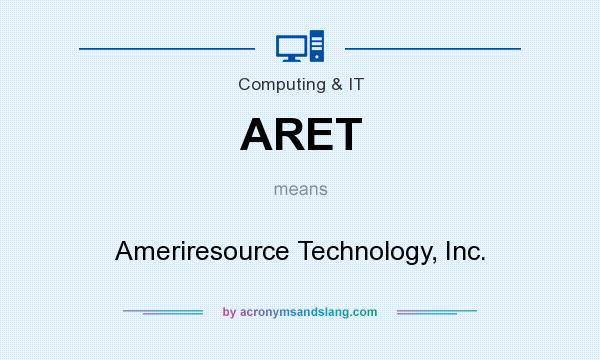 What does ARET mean? It stands for Ameriresource Technology, Inc.