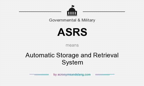 What does ASRS mean? It stands for Automatic Storage and Retrieval System