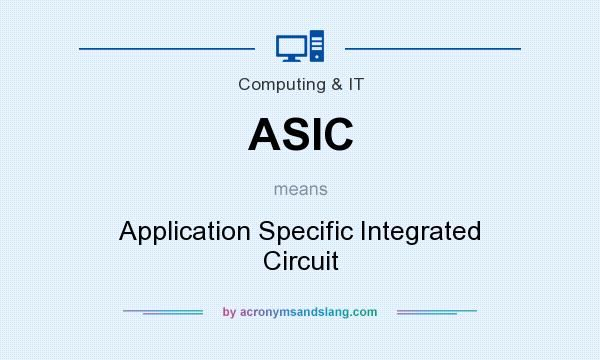 What does ASIC mean? It stands for Application Specific Integrated Circuit