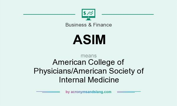 What does ASIM mean? It stands for American College of Physicians/American Society of Internal Medicine