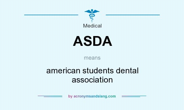 What does ASDA mean? It stands for american students dental association