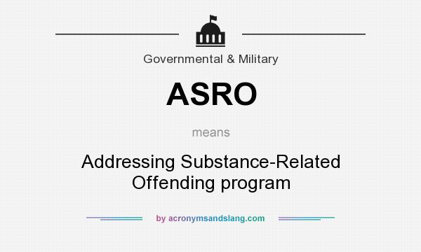 What does ASRO mean? It stands for Addressing Substance-Related Offending program