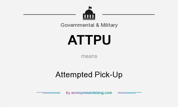 What does ATTPU mean? It stands for Attempted Pick-Up