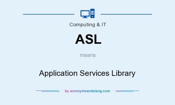 What does ASL mean? It stands for Application Services Library