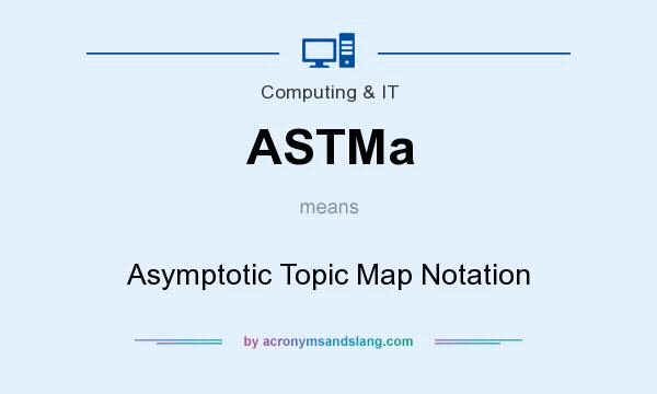 What does ASTMa mean? It stands for Asymptotic Topic Map Notation