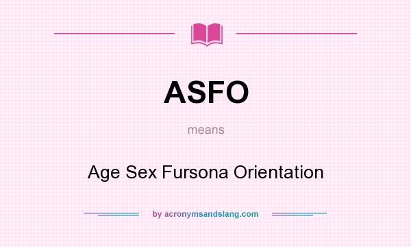 What does ASFO mean? It stands for Age Sex Fursona Orientation