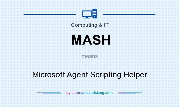 What does MASH mean? It stands for Microsoft Agent Scripting Helper