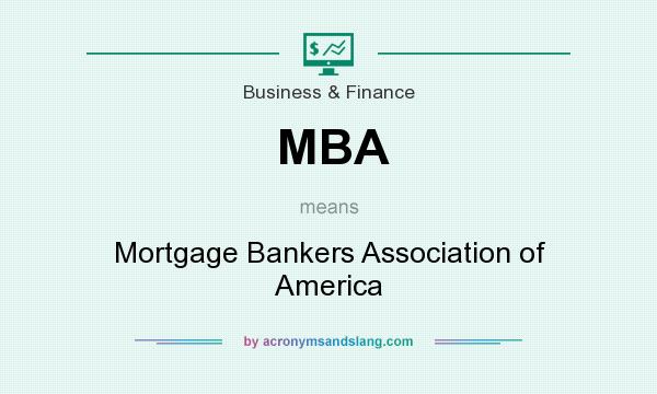 What does MBA mean? It stands for Mortgage Bankers Association of America