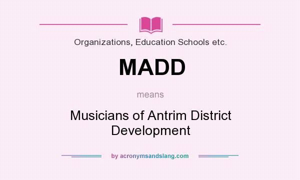 What does MADD mean? It stands for Musicians of Antrim District Development