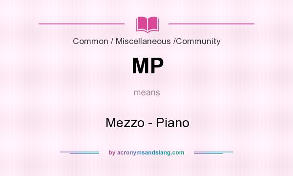 What does MP mean? It stands for Mezzo - Piano