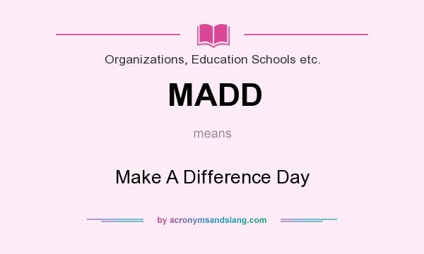 What does MADD mean? It stands for Make A Difference Day