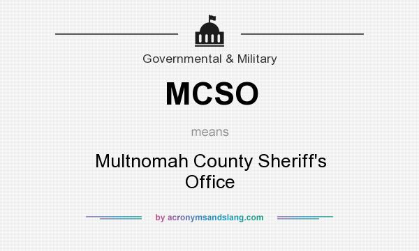 What does MCSO mean? It stands for Multnomah County Sheriff`s Office